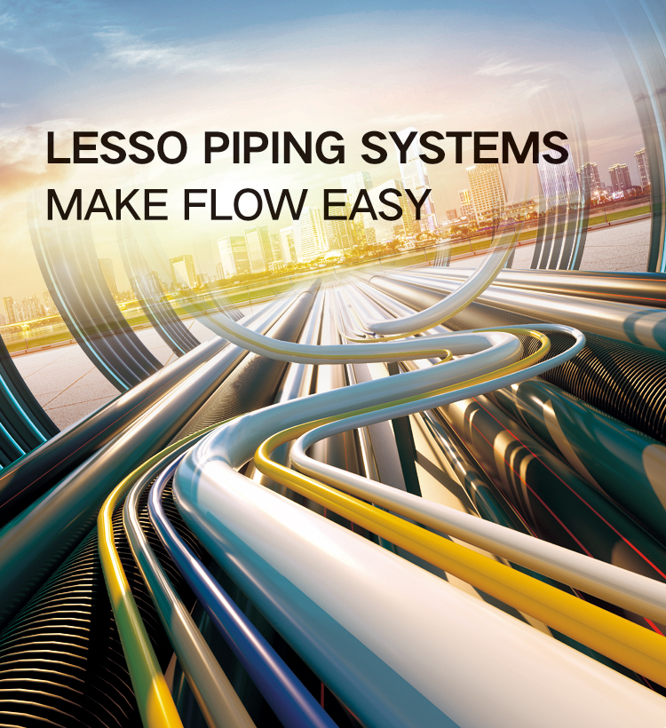 LESSO PIPING SYSTEMS, MAKE FLOW EASY